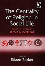 The Centrality of Religion in Social Life: Essays in Honour of James A. Beckford