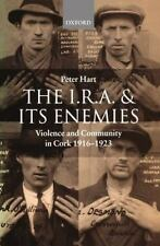 The I. R. A. and Its Enemies : Violence and Community in Cork, 1916-1923 by...