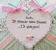 IF FRIENDS WERE FLOWERS Heart Sign Plaque ~ Birthday Christmas Gift PERSONALISED