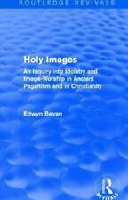 Holy Images (Routledge Revivals) : An Inquiry into Idolatry and Image-Worship...