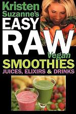 Kristen Suzanne's Easy Raw Vegan Smoothies, Juices, Elixirs, and Drinks : The...