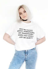 Why Be Racist, Sexist, Homophobic Transphobic T-Shirts Women Men Tops Tees Neu