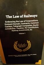 The Law of Railways: Embracing the Law of Corporations, Eminent Domain, Contract