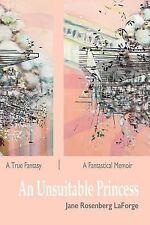 An Unsuitable Princess : A True Fantasy / a Fantastical Memoir by Jane...