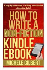 HOW TO WRITE A NON-FICTION KINDLE EBOOK - GILBERT, MICHELE - NEW PAPERBACK BOOK