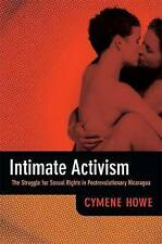 Intimate Activism: The Struggle for Sexual Rights in Postrevolutionary Nicaragua