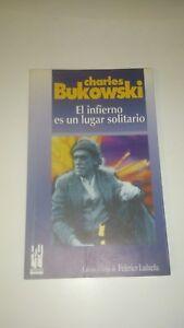 CHARLES BUKOWSKI - EL INFIERNO ES UN LUGAR SOLITARIO