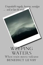 Weeping Waters : When Train Meets Volcano by Benedict le Vay (2013, Paperback)