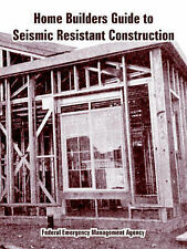 Home Builders Guide to Seismic Resistant Construction by Federal Emergency Mana