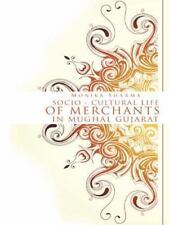 Socio-Cultural Life of Merchants in Mughal Gujarat by Monika Sharma (2014,...