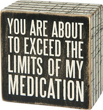 "Primitives By Kathy Wood 3"" x 3"" BOX SIGN ""You Exceed LImits of My Medication"""