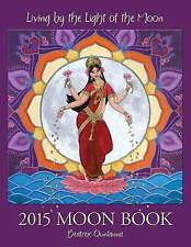 NEW Living by the Light of the Moon: 2015 Moon Book by Quntanna Beatrex