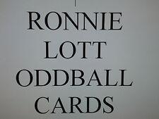 RONNIE LOTT ODDBALL cards $0.99 each