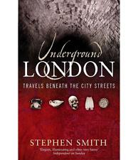 Underground London: Travels Beneath The City Streets - Stephen Smith - NEW