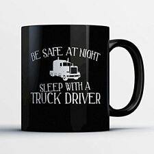 Truck Driver Coffee Mug – Be Safe At Night Sleep With A Truck Driver - Funny 11