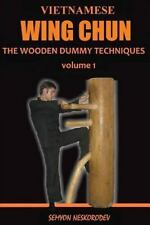 Vietnamese Wing Chun : The Wooden Dummy Techniques: By Neskorodev, Semyon