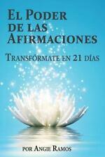 El Poder de Las Afirmaciones : Transfórmate en 21 Días by Angie Ramos (2016,...