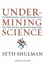 Undermining Science : Suppression and Distortion in the Bush Administration...