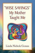 ''Wise Sayings'' My Mother Taught Me by Linda Nichols Gomes (2009, Paperback)