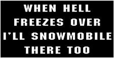 WHITE Vinyl Decal  Hell freezes over snowmobile there sled ride fun sticker