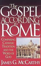 The Gospel According to Rome: Comparing Catholic Tradition and the Word of God,