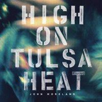 John Moreland - High on Tulsa Heat [New Vinyl LP]