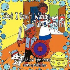 But I Don't Wanna Take a Bath! : A Mike and Tyke Series by Mildred Pope...