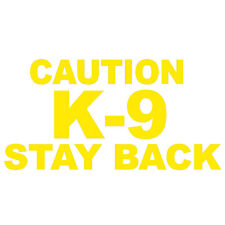 "CAUTION K-9 STAY BACK V1 (6"" YELLOW) Vinyl Decal Window Sticker"