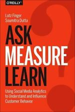 Ask, Measure, Learn: Using Social Media Analytics to Understand and Influence Cu