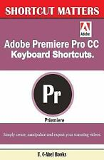 Shortcut Matters: Adobe Premiere Pro CC Keyboard Shortcuts by U. C-Abel Books...