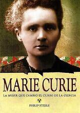 Marie Curie: La mujer que cambio el curso de la ciencia  Marie Curie: -ExLibrary