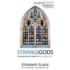Strange Gods: Unmasking The Idols In Everyday Life: By Elizabeth Scalia