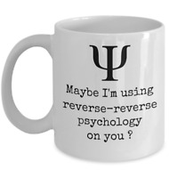Maybe I'm using reverse psychology on you - Funny Psychologist student mug gift