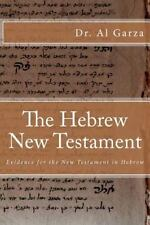 The Hebrew New Testament : Evidence for the New Testament in Hebrew by Al...