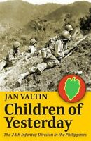 Children of Yesterday : The 24th Infantry Division in the Philippines, Paperb...