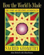 How the World Is Made : The Story of Creation According to Sacred Geometry by...