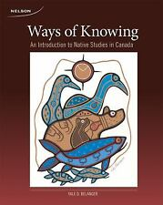 Ways of Knowing An Introduction to Native Studies in Canada by Belanger, Yale D.