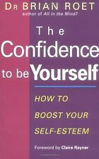 The Confidence To Be Yourself: How to boost your self-esteem,Dr Brian Roet
