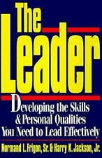 The Leader: Developing the Skills & Personal Qualities You Need to Lead Effectiv