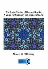 The Arab Charter of Human Rights : A Voice for Sharia in the Modern World by...