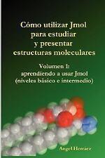 Cómo utilizar Jmol para estudiar y presentar estructuras Moleculares Vol. 1...