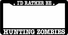 I'D RATHER BE HUNTING ZOMBIES License Plate Frame