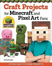Craft Projects for Minecraft(R) and Pixel Art Fans: 15 Fun, Easy-to-Make Project