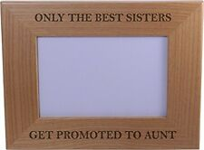 Only The Best Sisters Get Promoted to Aunt - 4x6 Inch Wood Picture Frame - Great