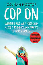 Cop On: What It Is and Why Your Child Needs It to Survive and Thrive in Todays