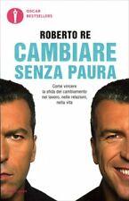 LIBRO CAMBIARE SENZA PAURA - COME VINCERE LA SFIDA DEL CAMBIAMENTO - ROBERTO RE