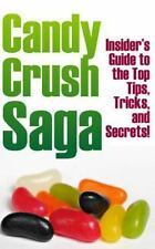 Candy Crush Saga: Insider's Guide to the Top Tips, Tricks, and Secrets! by...