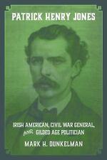 Patrick Henry Jones: Irish American, Civil War General, and Gilded Age Politicia