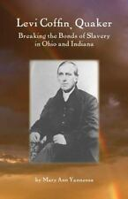 Levi Coffin : Quaker Breaking the Bonds of Slavery in Ohio and Indiana by...