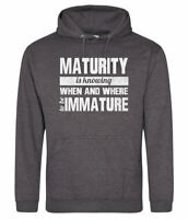 Maturity us knowing when to be IMMATURE mens hoodie motto slogan S-3XL